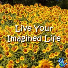 Live Your Imagined Life. A life filled with Sunflowers everywhere you turn they'll brighten your day. #ICanDoThis #quote #life #success #brighten #motivation #inspiration #greatness #success http://ift.tt/23eeL1X April 06 2016 at 04:37AM
