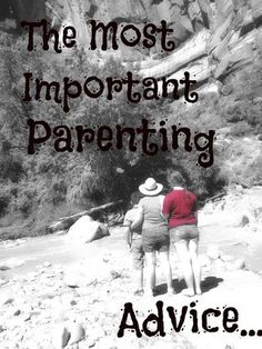 The Most Important Parenting Advice I Can Give: #mommying #parenting #raisingchildren