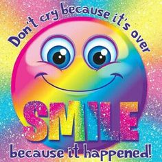 Don't cry because it's over, smile because it happened! Colorful Artwork, Colorful Pictures, Cool Artwork, Lisa Frank Unicorn, Funny Emoticons, Smileys, Happy Smiley Face, Smiley Emoji, Great Inspirational Quotes