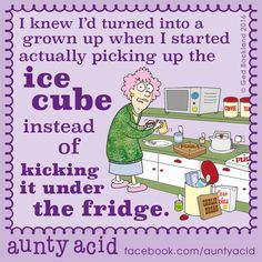 #AuntyAcid I knew I'd turn into a grown up