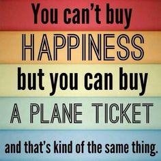 Não dá para comprar felicidade, mas você pode comprar uma passagem - e isso é basicamente a mesma coisa.