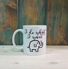 I do what I want elephant mug. Funny coffee mugs.