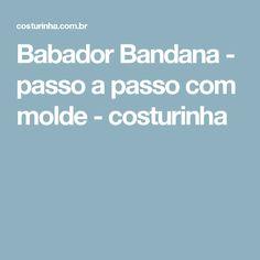 Babador Bandana - passo a passo com molde - costurinha