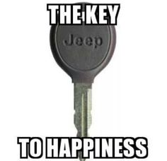The key to happiness - Jeep Jeep Jk, Jeep Meme, Jeep Humor, Jeep Truck, Chrysler Dodge Jeep, Jeep Dodge, Cool Jeeps, Jeep Wrangler Unlimited, Off Road
