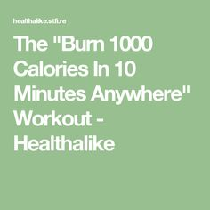 """The """"Burn 1000 Calories In 10 Minutes Anywhere"""" Workout - Healthalike"""