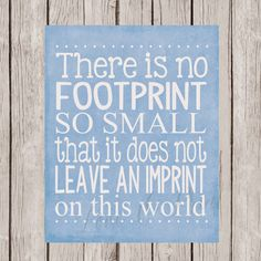 There is no footprint so small that it does not leave an imprint on this world. #quote