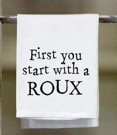 kitchen towel dish towel first you start with a roux funny kitchen towels towels with words c - Funny Kitchen Towels