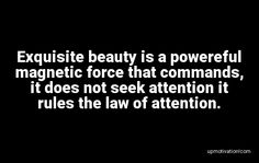 Exquisite beauty is a powereful