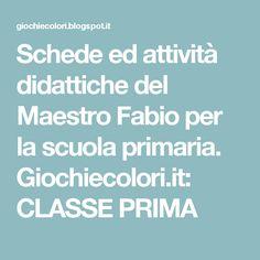Schede ed attività didattiche del Maestro Fabio per la scuola primaria. Giochiecolori.it: CLASSE PRIMA