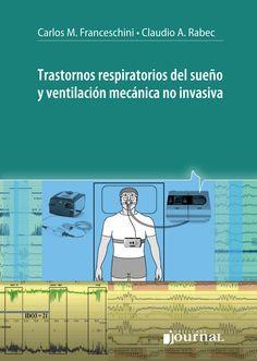 Trastornos respiratorios del sueño y ventilación mecánica no invasiva / Carlos Franceschini, Claudio Rabec.-- Ciudad Autónoma de Buenos Aires : Ediciones Journal, cop. 2016.
