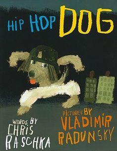 # 74 - Hip Hop Dog words by Chris Raschka; illustrated by Vladimir Radunsky. (ugh! skip this one!!)