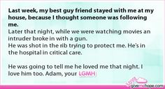 Last week, my best guy friend stayed with me at my house, because I thought someone was following me.