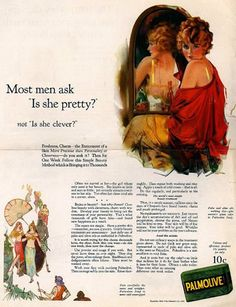 "Vintage advertisement: ""Most men ask 'Is she pretty?'  Not 'Is she clever?'""  Do you even have to ask why this irritates me?  Way to go, Palmolive."