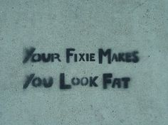 Your Fixie makes you look fat