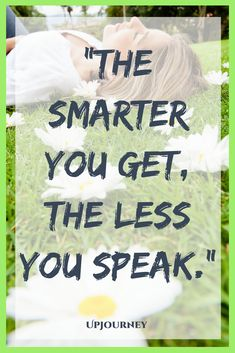 Silence Quotes: The smarter you get, the less you speak Talk Less Quotes, Speak Quotes, Abuse Quotes, Talking Quotes, Wisdom Quotes, Bible Quotes, Words Quotes, Quotes To Live By, Me Quotes