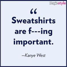 Kanye West's best quote ever? Such wisdom.