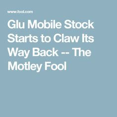 Glu Mobile Stock Starts to Claw Its Way Back -- The Motley Fool