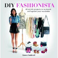 DIY Fashionista: 40 stylish projects to re-invent and update your wardrobe: Amazon.co.uk: Geneva Vanderzeil: Books