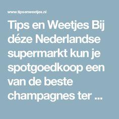 Tips en Weetjes Bij déze Nederlandse supermarkt kun je spotgoedkoop een van de beste champagnes ter wereld in de wacht slepen!