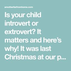 Is your child introvert or extrovert? It matters and here's why! It was last Christmas at our progressive dinner. When …