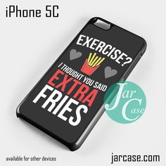 Exercise I tough you said Extra Fries Quotes Phone case for iPhone 5C and other iPhone devices