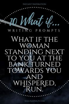 """10 What if ... Writing Prompts: What if the woman standing next to you at the bank turned toward you and whispered, """"Run"""""""