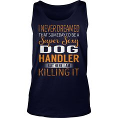 Super Sexy Dog Handler Job Title TShirt #gift #ideas #Popular #Everything #Videos #Shop #Animals #pets #Architecture #Art #Cars #motorcycles #Celebrities #DIY #crafts #Design #Education #Entertainment #Food #drink #Gardening #Geek #Hair #beauty #Health #fitness #History #Holidays #events #Home decor #Humor #Illustrations #posters #Kids #parenting #Men #Outdoors #Photography #Products #Quotes #Science #nature #Sports #Tattoos #Technology #Travel #Weddings #Women