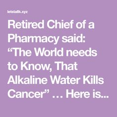 """Retired Chief of a Pharmacy said: """"The World needs to Know, That Alkaline Water Kills Cancer"""" … Here is How to Prepare it! – Let's Tallk"""