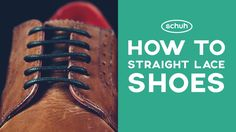 How to Straight Lace shoes | schuh