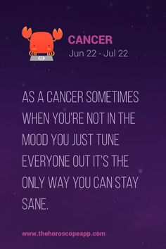 As a Cancer ♋ Zodiac Sign sometimes when you're not in the mood you just tune everyone out it's the only way you can stay sane.