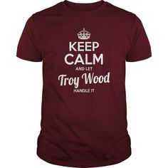 Troy Wood Shirts keep calm and let Troy Wood handle it Troy Wood Tshirts Troy Wood T-Shirts Name shirts Troy Wood my name Troy Wood guys ladies tees Hoodie Sweat Vneck Shirt for Troy Wood #gift #ideas #Popular #Everything #Videos #Shop #Animals #pets #Architecture #Art #Cars #motorcycles #Celebrities #DIY #crafts #Design #Education #Entertainment #Food #drink #Gardening #Geek #Hair #beauty #Health #fitness #History #Holidays #events #Home decor #Humor #Illustrations #posters #Kids #parenting…