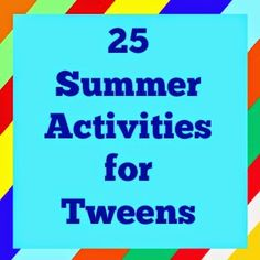 25 Summer Activities for Tweens from Our Secondhand House