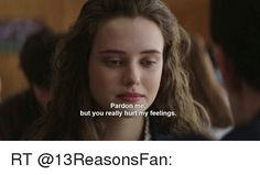 Image result for 13 reasons why pardon me you really hurt my feelings quote