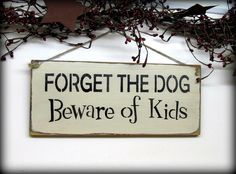 Hey, I found this really awesome Etsy listing at https://www.etsy.com/listing/178546627/wooden-pet-sign-forget-the-dog-beware-of