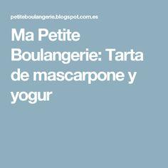 Ma Petite Boulangerie: Tarta de mascarpone y yogur