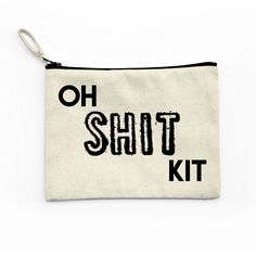 Oh Shit Kit - Canvas Pouch, Makeup bag, Cosmetic, Zipper Pouch, Funny by TimeForLoveShop on Etsy https://www.etsy.com/listing/397847617/oh-shit-kit-canvas-pouch-makeup-bag