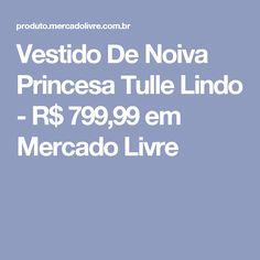Vestido De Noiva Princesa Tulle Lindo - R$ 799,99 em Mercado Livre