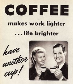 """""""Coffee... have another cup!"""""""