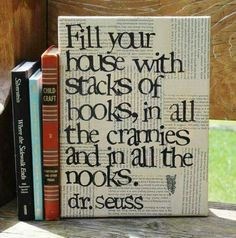 """Great to hang in a reading nook - Only one READY TO SHIP - canvas covered and sealed with vintage book pages - """"Fill your house with lots of books. Seuss quote canvas created by Stack Of Books, I Love Books, Books To Read, My Books, Dr Seuss, Book Nooks, Book Pages, Book Page Art, Book Quotes"""