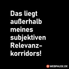 15 Freche Sprüche die dich garantiert schmunzeln lassen That is outside of my subjective corridor of relevance! Your Smile, Make You Smile, Love Quotes, Funny Quotes, Weird Quotes, Daily Life Quotes, Weird Words, Retro Humor, Wedding Quotes