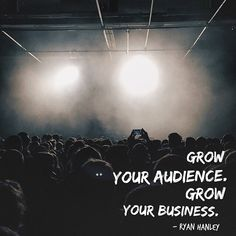 Grow your audience. Grow your business.   #quotes #quoteoftheday