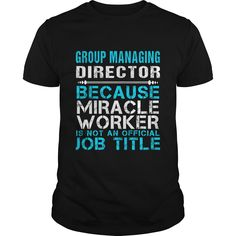 Group Managing Director Because Miracle Worker Is Not An Official Job Title T-Shirt, Hoodie Group Managing Director