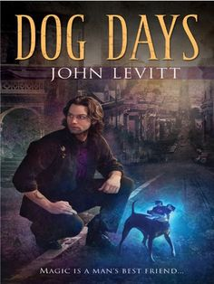 Dog Days (A Dog Days Novel) by John Levitt