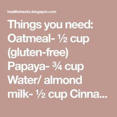 Things you need: Oatmeal- ½ cup (gluten-free) Papaya- ¾ cup Water/ almond milk- ½ cup Cinnamon powder- ¼ tbsp Process: Take all t. Papaya Smoothie, Oat Smoothie, Smoothie Recipes, Belly Fat Cure, Lose Belly Fat, Flatten Belly, Smoothies With Almond Milk, What Is The Secret, Cinnamon Powder