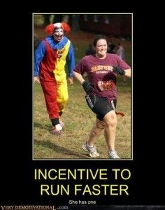 I would finish my 5ks in record time!!...Stupid clowns