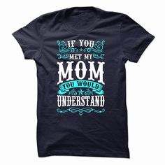 Mothers Day - If You Met My Mom You Would Understand, Order HERE ==> https://www.sunfrog.com/LifeStyle/Mothers-Day--If-You-Met-My-Mom-You-Would-Understand.html?53624, Please tag & share with your friends who would love it , #superbowl #birthdaygifts #xmasgifts