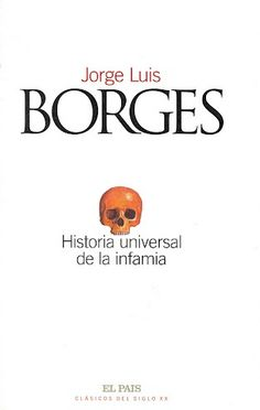 Historia universal de la infamia - Jorge Luis Borges