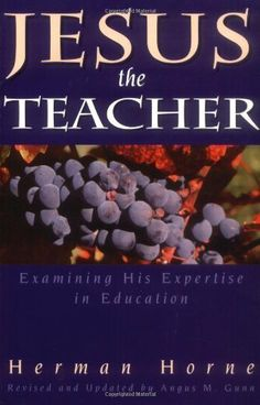 Jesus the Teacher: Examining His Expertise in Education by Herman Horne. $7.92. Publisher: Kregel Academic & Professional; Rev Upd Su edition (December 3, 1998). 144 pages