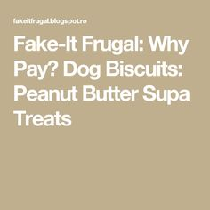 Fake-It Frugal: Why Pay?  Dog Biscuits: Peanut Butter Supa Treats