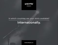 whytes FAQ's: In which countries are our shirts available? #internationalshipping #perfectwhitetshirt #TheSleek #madeingermany #perfectfit #whytesco